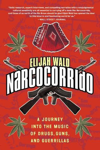 9780060505103: Narcocorrido: A Journey into the Music of Drugs, Guns, and Guerrillas