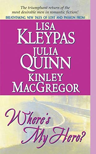 Where's My Hero? (A Bow Street Novella) (0060505249) by Lisa Kleypas; Kinley MacGregor; Julia Quinn