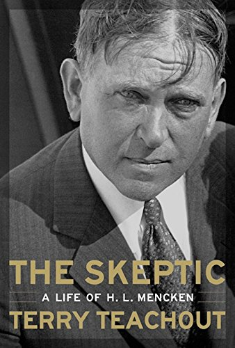 The Skeptic: A Life of H. L. Mencken: Teachout, Terry