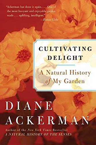 9780060505363: Cultivating Delight: A Natural History of My Garden