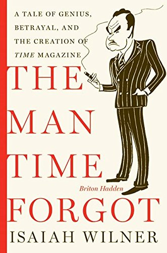9780060505493: The Man Time Forgot: A Tale of Genius, Betrayal, and the Creation of Time Magazine