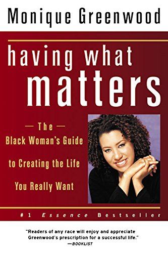 9780060507886: Having What Matters: The Black Woman's Guide to Creating the Life You Really Want