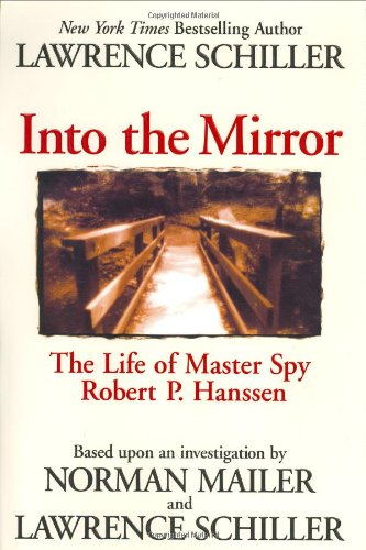 Into the Mirror: The Life of Master Spy Robert P. Hanssen.: SCHILLER, Lawrence.