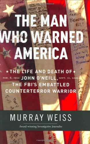 9780060508227: The Man Who Warned America: The Life and Death of John O'Neill, the FBI's Embattled Counterterror Warrior