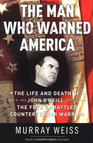 9780060508234: The Man Who Warned America: The Life and Death of John O'Neill, the FBI's Embattled Counterterror Warrior