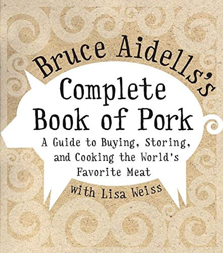 9780060508951: Bruce Aidells's Complete Book of Pork: A Guide to Buying, Storing, and Cooking the World's Favorite Meat