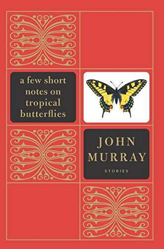 A Few Short Notes on Tropical Butterflies: Stories: Murray, John