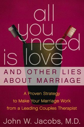 9780060509309: All You Need Is Love and Other Lies about Marriage: A Proven Strategy to Make Your Marriage Work from a Leading Couples Counselor