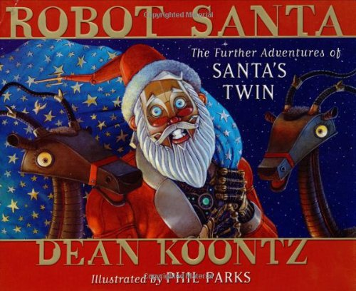 Robot Santa: The Further Adventures of Santa's: Dean Koontz, Phil