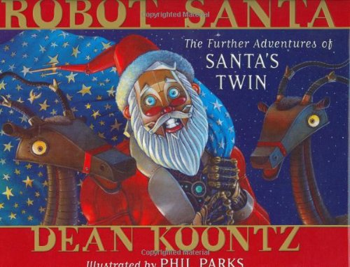 Robot Santa: The Further Adventures of Santa's: Koontz, Dean; Parks,