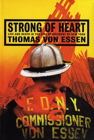 Strong of Heart: Life and Death in the Fire Department of New York; Thomas Von Essen, 30th Fire C...