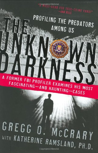The Unknown Darkness: Profiling the Predators Among: Gregg O. McCrary,