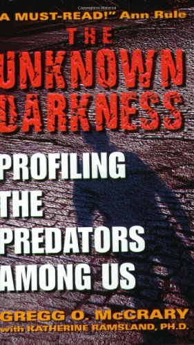 9780060509583: The Unknown Darkness: Profiling the Predators Among Us