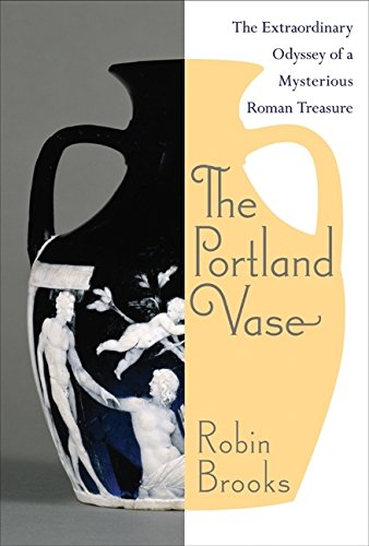 9780060510992: The Portland Vase: The Extraordinary Odyssey of a Mysterious Roman Treasure
