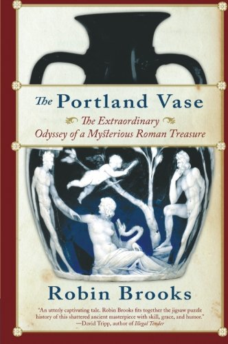 9780060511005: The Portland Vase: The Extraordinary Odyssey of a Mysterious Roman Treasure