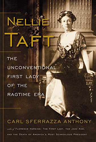 9780060513825: Nellie Taft: The Unconventional First Lady of the Ragtime Era