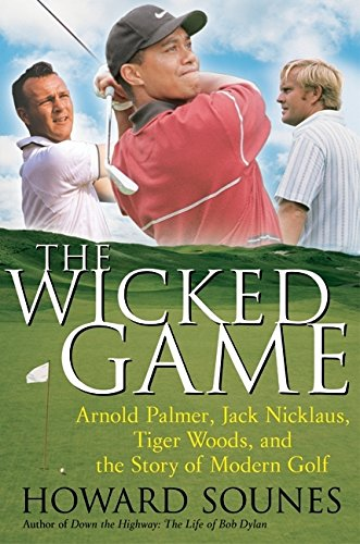 9780060513863: The Wicked Game: Arnold Palmer, Jack Nicklaus, Tiger Woods, and the Story of Modern Golf