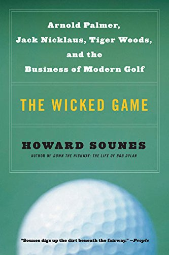The Wicked Game: Arnold Palmer, Jack Nicklaus, Tiger Woods, and the Business of Modern Golf (006051387X) by Sounes, Howard