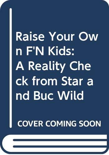 9780060513962: Raise Your Own F***ing Kids: Reality Check from Star and Buc Wild