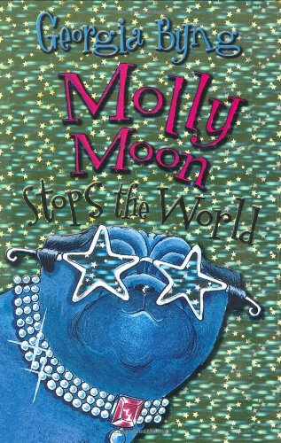 Molly Moon Stops the World ***SPECIAL SIGNED, DATED & LETTERED EDITION***: Georgia Byng