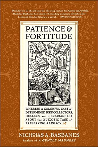 9780060514464: Patience & Fortitude: Wherein a Colorful Cast of Determined Book Collectors, Dealers, and Librarians Go About the Quixotic Task of Preserving a Legacy