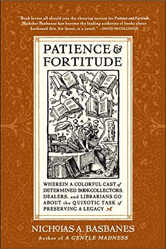 9780060514464: Patience and Fortitude: Wherein a Colorful Cast of Determined Book Collectors, Dealers, and Librarians Go About the Quixotic Task of Preserving a Legacy