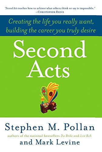 Second Acts: Creating the Life You Really Want, Building the Career You Truly Desire (0060514876) by Pollan, Stephen M.; Levine, Mark