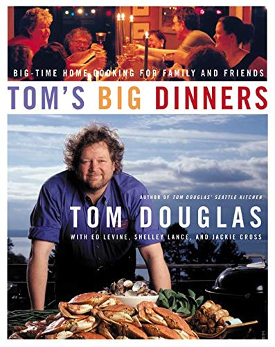 9780060515027: Tom's Big Dinners: Big-Time Home Cooking for Family and Friends