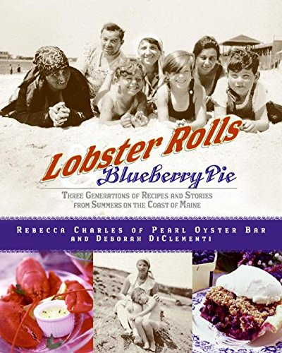 9780060515829: Lobster Rolls & Blueberry Pie: Three Generations of Recipes and Stories from Summers on the Coast of Maine