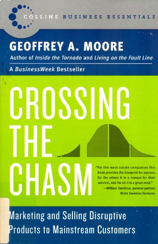 Crossing the Chasm: Marketing and Selling High-Tech: Geoffrey A. Moore