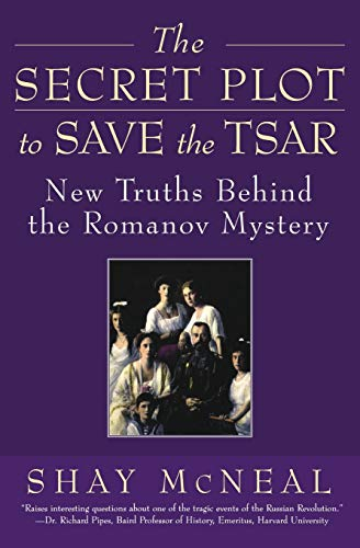 9780060517557: The Secret Plot to Save the Tsar: New Truths Behind the Romanov Mystery