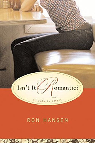 Isn't It Romantic?: An Entertainment: Hansen, Ron