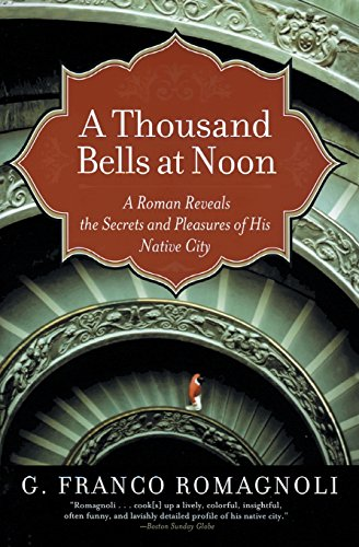 9780060519209: A Thousand Bells at Noon: A Roman Reveals the Secrets and Pleasures of His Native City