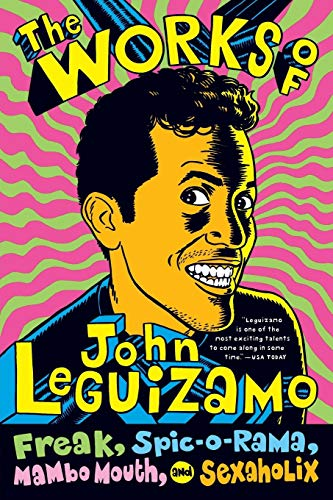 9780060520700: The Works of John Leguizamo: Freak, Spic-O-Rama, Mambo Mouth, and Sexaholix: Freak, Spic-o-rama, Mambo Mouth and Sexaholic