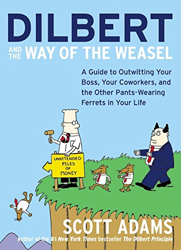 9780060521493: Dilbert and the Way of the Weasel: A Guide to Outwitting Your Boss, Your Co-Workers and the Other Pants-Wearing Ferrets in Your Life