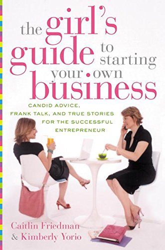 9780060521578: The Girl's Guide to Starting Your Own Business: Candid Advice, Frank Talk, and True Stories for the Successful Entrepreneur