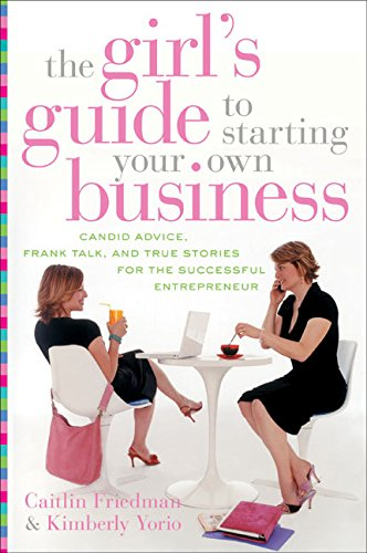 9780060521585: The Girl's Guide to Starting Your Own Business: Candid Advice, Frank Talk, and True Stories for the Successful Entrepreneur