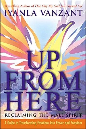 9780060522506: Up From Here: Reclaiming the Male Spirit: A Guide to Transforming Emotions into Power and Freedom