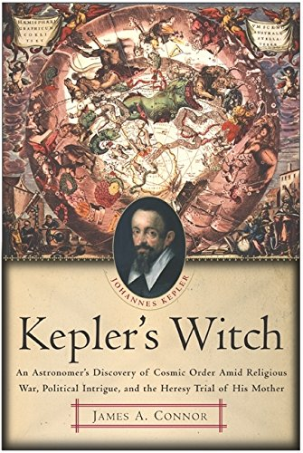 KEPLER'S WITCH: An Astronomer's Discovery of Cosmic Order Amid Religious War, Political Intrigue,...