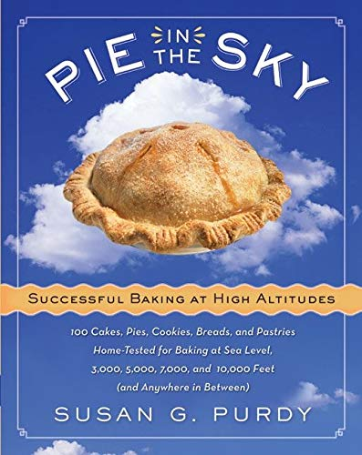 9780060522582: Pie in the Sky Successful Baking at High Altitudes: 100 Cakes, Pies, Cookies, Breads, and Pastries Home-tested for Baking at Sea Level, 3,000, 5,000, 7,000, and 10,000 feet (and Anywhere in Between).