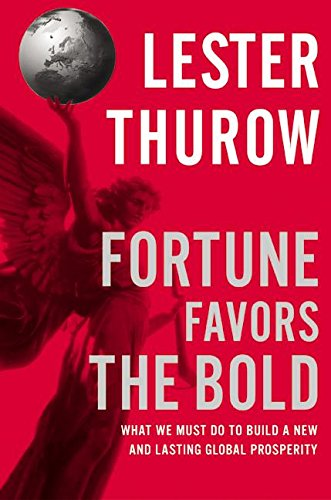 Fortune Favors the Bold What We Must Do to Build a New and Lasting Global Prosperity: Thurow, ...