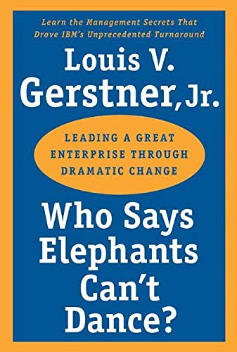 9780060523800: Who Says Elephants Can't Dance?: Leading a Great Enterprise through Dramatic Change