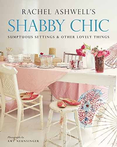 9780060523930: Shabby Chic: Sumptuous Settings and Other Lovely Things: Sumptuous Settings and Lovely Things