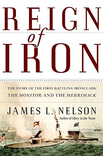 9780060524036: Reign of Iron: The Story of the First Battling Ironclads, the Monitor and the Merrimack