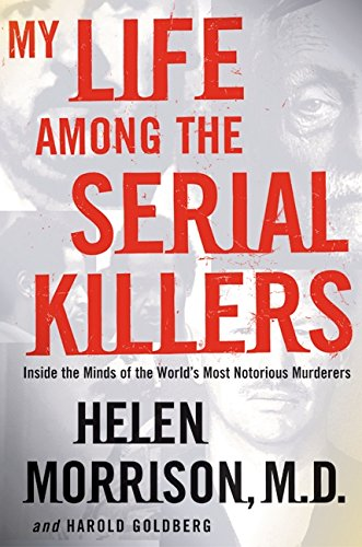 9780060524074: My Life Among the Serial Killers: Inside the Minds of the World's Most Notorious Murderers