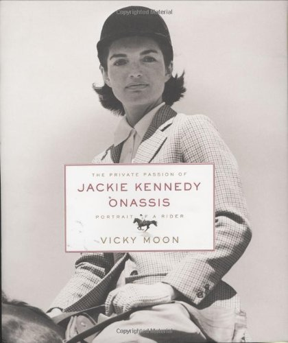 9780060524111: The Private Passion of Jackie Kennedy Onassis: Portrait of a Rider