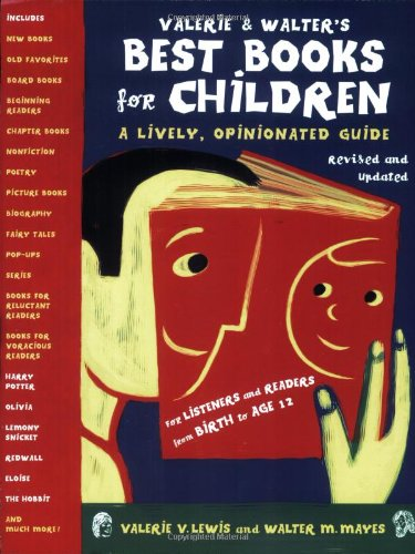 Valerie & Walter's Best Books for Children 2nd Ed: A Lively, Opinionated Guide (Valerie &...
