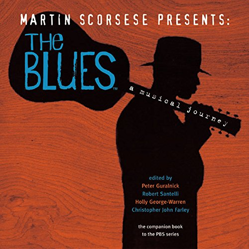 Martin Scorsese Presents The Blues: A Musical Journey (0060525444) by Peter Guralnick; Robert Santelli; Christopher John Farley; Holly George-Warren