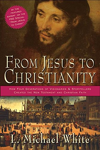 From Jesus to Christianity: How Four Generations of Visionaries & Storytellers Created the New Te...