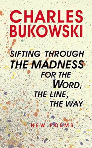 Sifting Through the Madness for the Word, the Line, the Way. New Poems